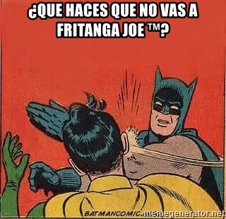 batman slap robin - ¿que haces que no vas a fritanga joe ™?