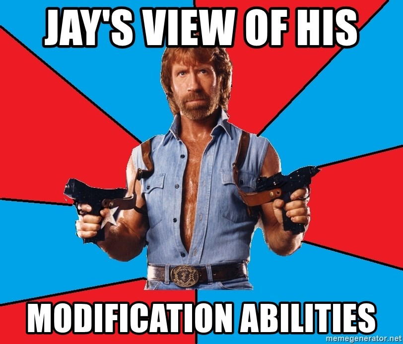 Chuck Norris  - Jay's view of his  modification abilities