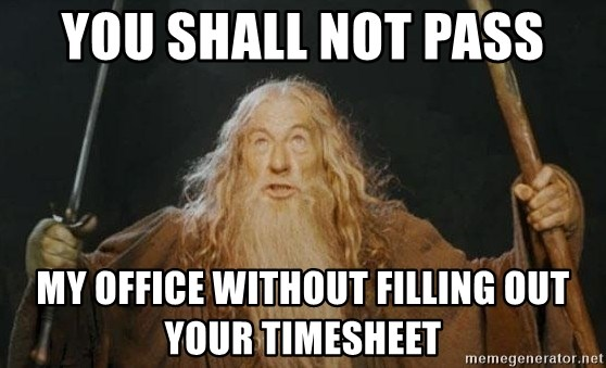 You shall not pass - You shall not pass my office without filling out your timesheet