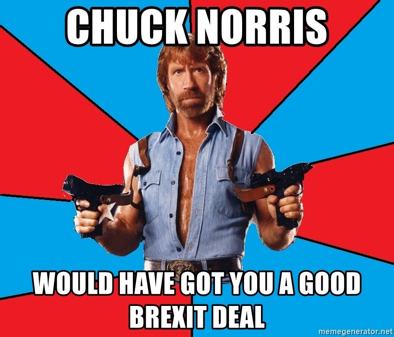 Chuck Norris  - chuck norris would have got you a good brexit deal
