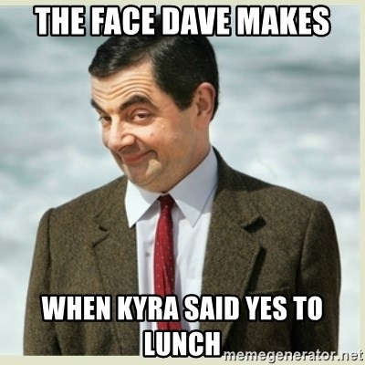 MR bean - The Face Dave Makes When Kyra said yes to lunch