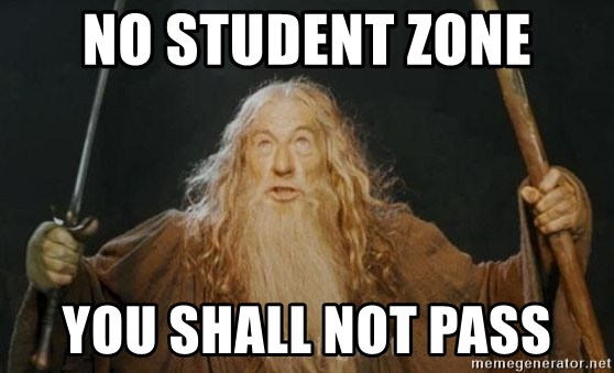 You shall not pass - NO STUDENT ZONE YOU SHALL NOT PASS