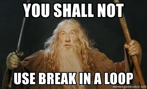 You shall not pass - You shall not use break in a loop