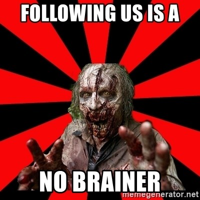 Zombie - following us is a  no brainer