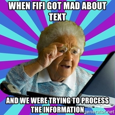 old lady - when fifi got mad about text and we were trying to process the information