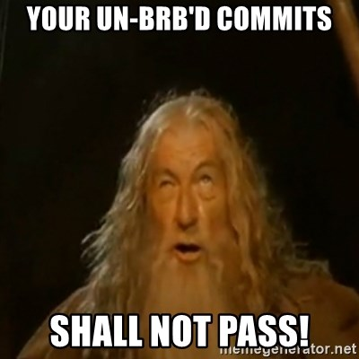 Gandalf You Shall Not Pass - your un-brb'd commits shall not pass!