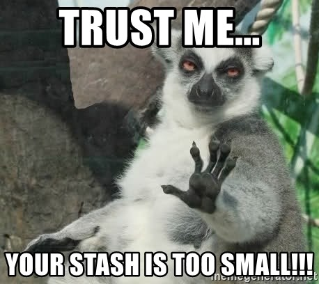 Talk To The Hand Animal - Trust me... Your Stash is too small!!!