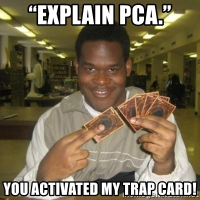 """You just activated my trap card - """"Explain PCA."""" You activated my trap card!"""
