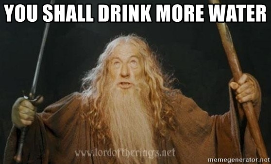 You shall not pass - You shall drink more water
