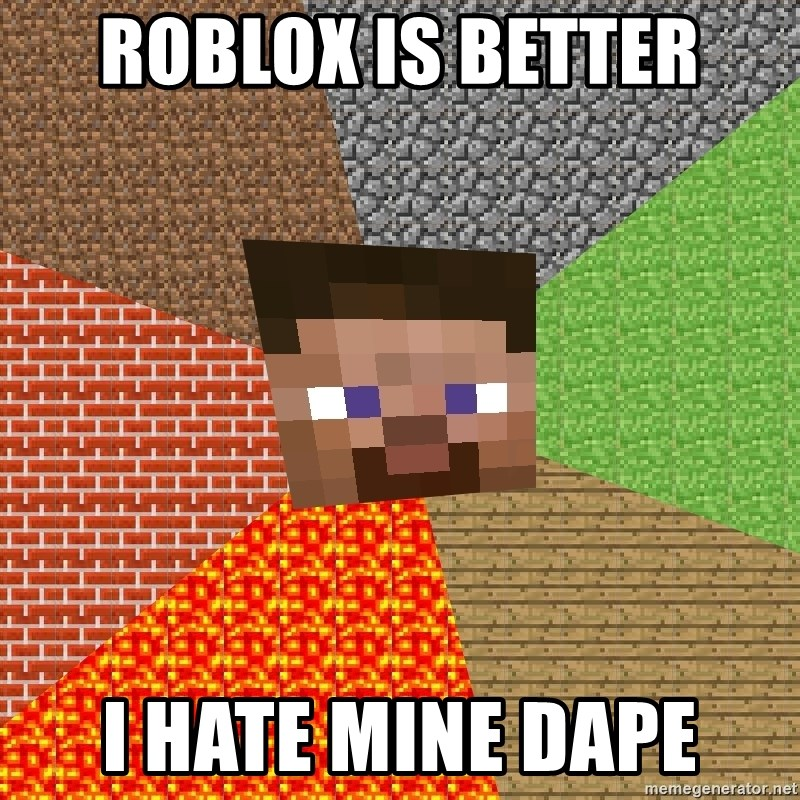 Minecraft Guy - roblox is better i hate mine dape