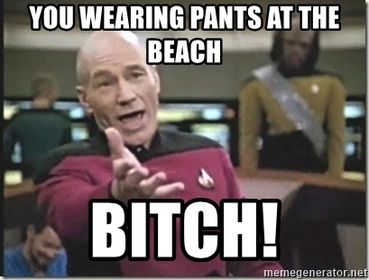 star trek wtf - You wearing pants at the beach Bitch!