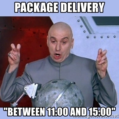 """Dr Evil meme - Package Delivery """"Between 11:00 and 15:00"""""""
