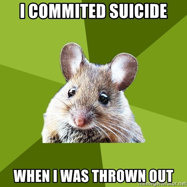 Prospective Museum Professional Mouse - I commited suicide when I was thrown out