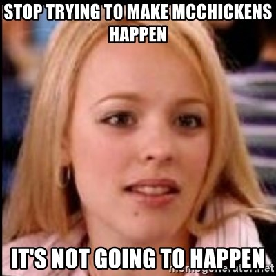 regina george fetch - Stop trying to make mcchickens happen it's not going to happen