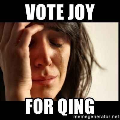 First World Problems - vote joy  for qing