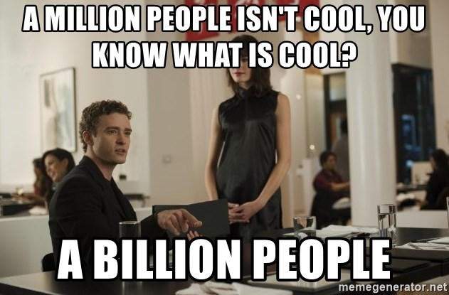 sean parker - A million people isn't cool, you know what is cool? A billion people