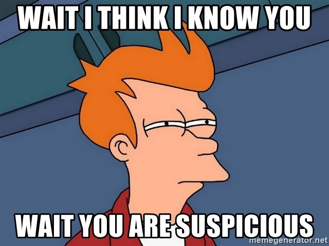 Futurama Fry - WAIT I THINK I KNOW YOU WAIT YOU ARE SUSPICIOUS