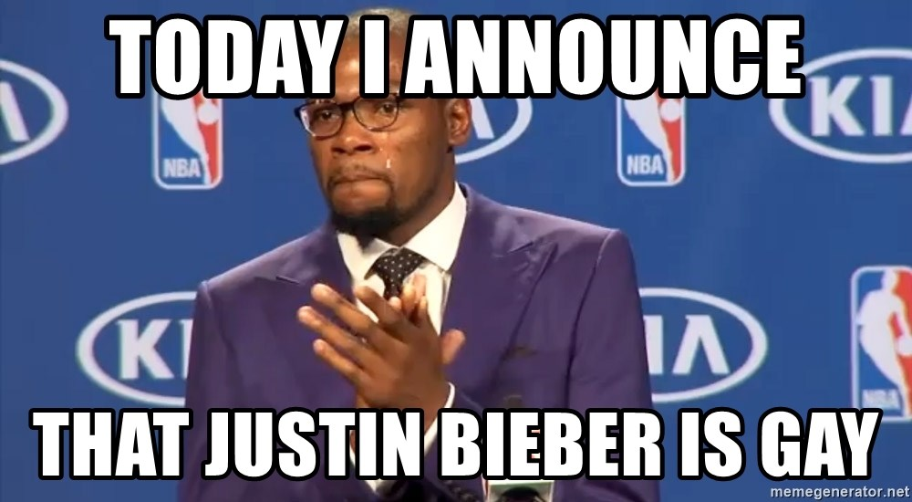 Kevin Durant You da Real MVP - today i announce  that justin bieber is gay