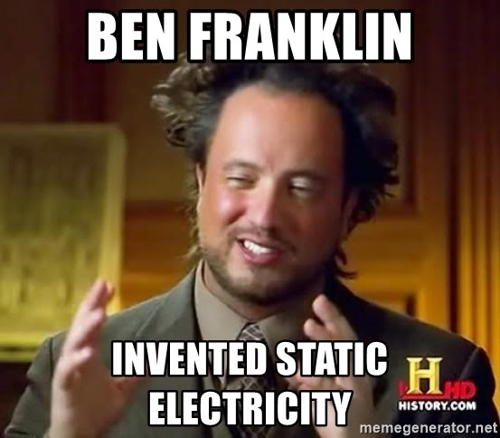 Weird history channel guy - Ben Franklin Invented static electricity