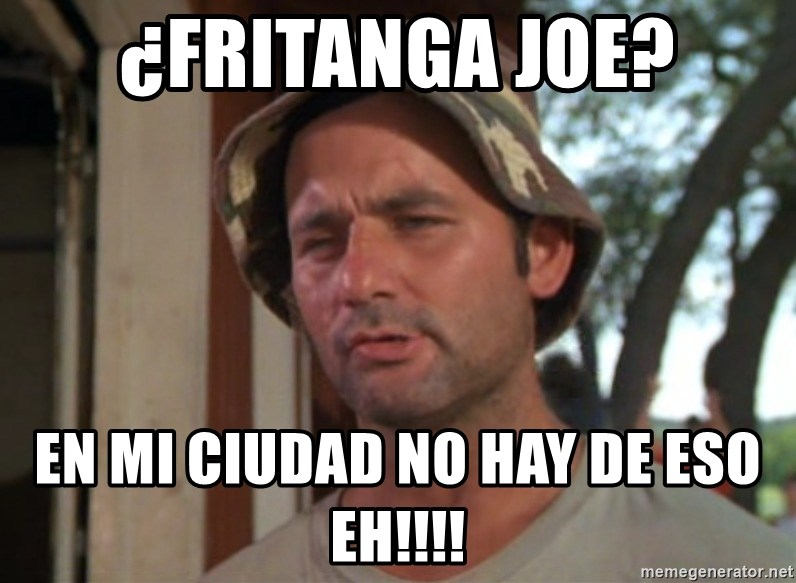 So I got that going on for me, which is nice - ¿FRITANGA JOE? EN MI CIUDAD NO HAY DE ESO EH!!!!