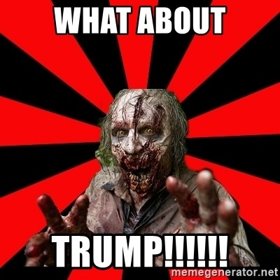Zombie - What about Trump!!!!!!