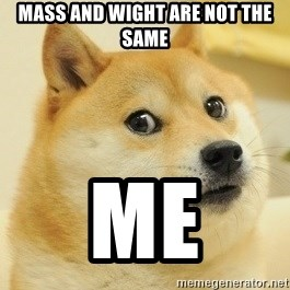 Dogeeeee - Mass and wight are not the same Me