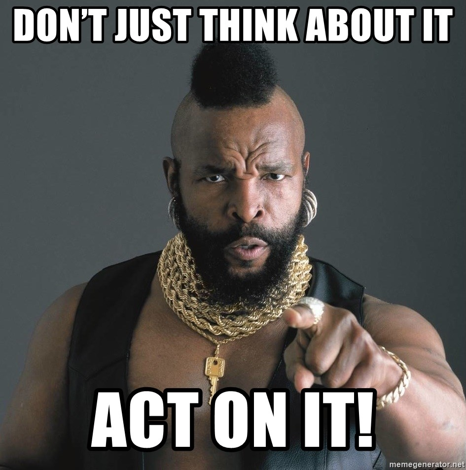 Mr T Fool - DON'T JUST THINK ABOUT IT ACT ON IT!