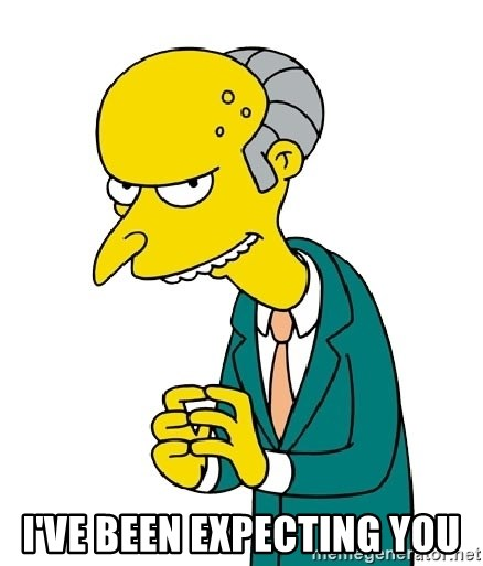 Mr Burns meme - I've been expecting you
