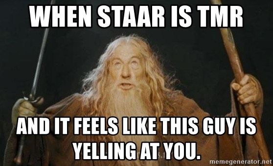 You shall not pass - when staar is tmr  and it feels like this guy is yelling at you.