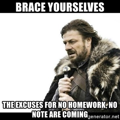 Winter is Coming - Brace yourselves The excuses for no homework, no note are coming