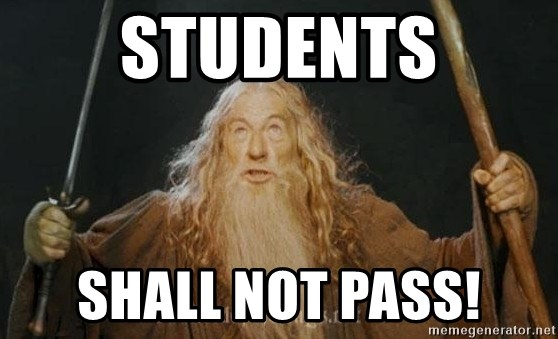 You shall not pass - students shall not pass!