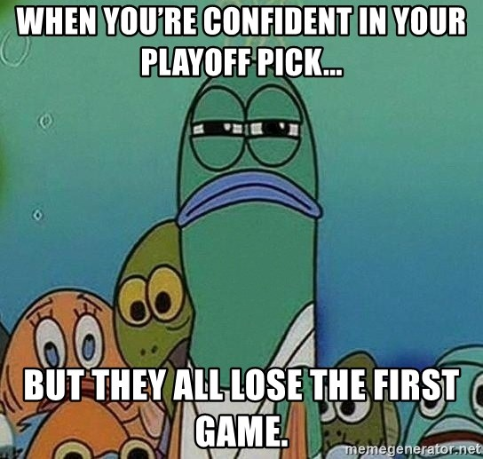 Serious Fish Spongebob - When you're confident in your playoff pick... But they all lose the first game.
