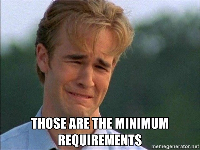 Dawson Crying - those are the minimum requirements