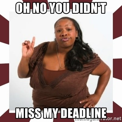 Sassy Black Woman - Oh no you didn't miss my deadline