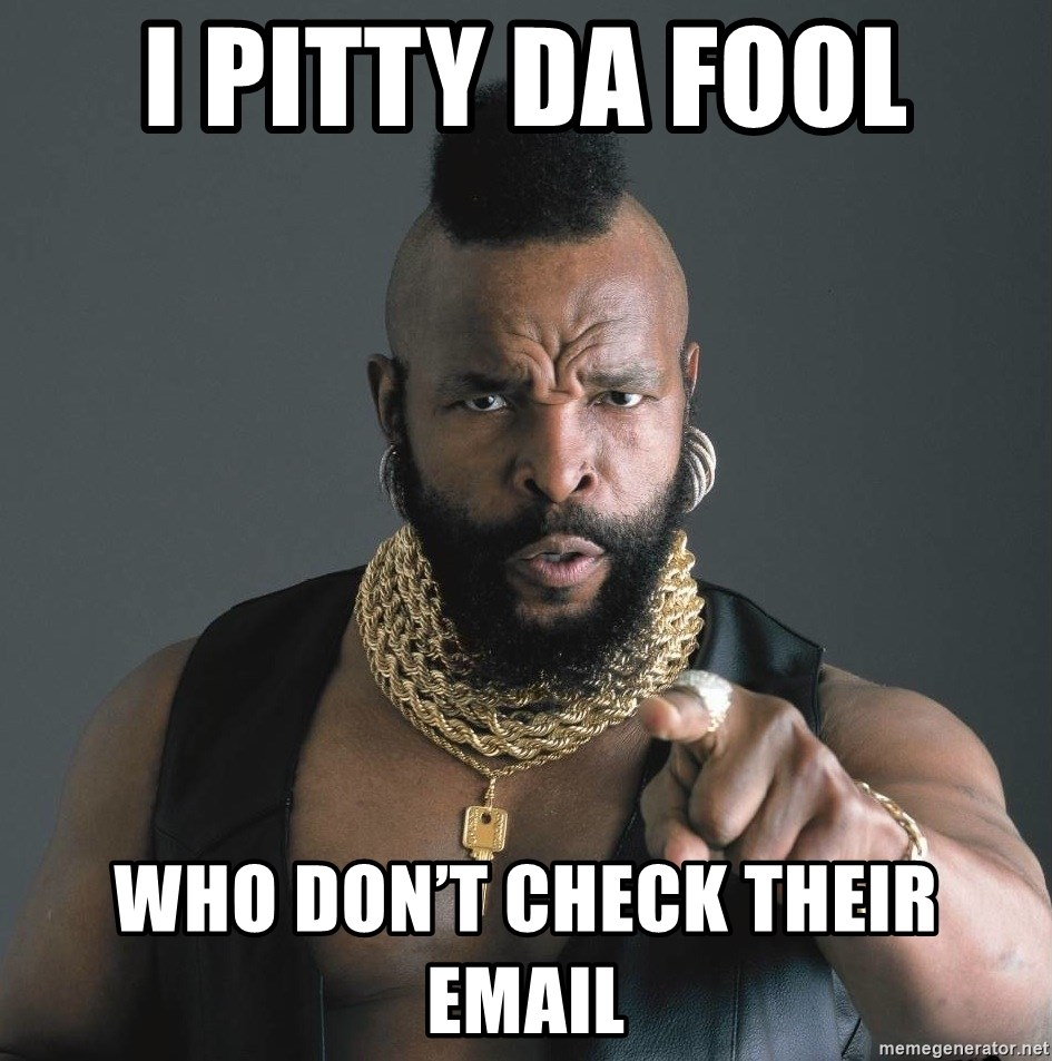 Mr T Fool - I pitty da fool Who don't check their email