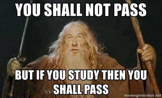 You shall not pass - You shall not pass  But if you study then you shall pass