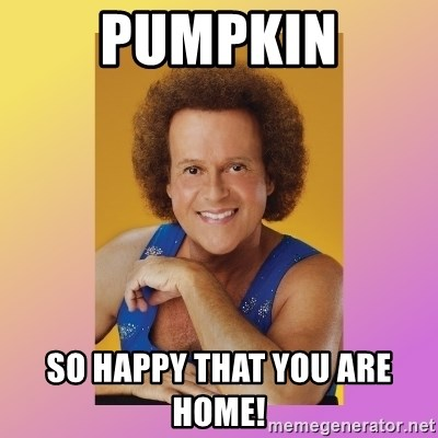 Richard Simmons - Pumpkin So happy that you are home!