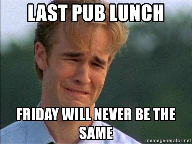 Dawson Crying - Last pub lunch friday will never be the same