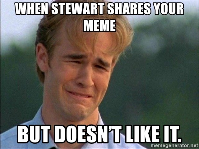Dawson Crying - When Stewart shares your meme But doesn't like it.