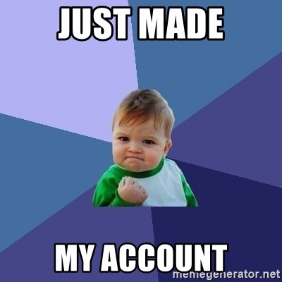 Success Kid - just made my account