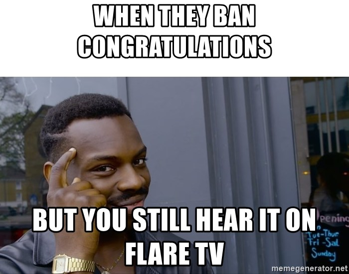 Roll Safe Hungover - When they ban congratulations But you still hear it on flare tv
