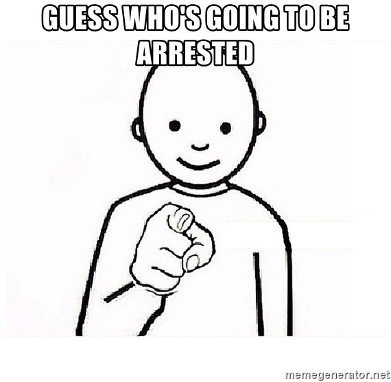 GUESS WHO YOU - guess who's going to be arrested