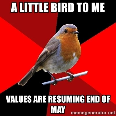 Retail Robin - a little bird to me values are resuming end of May