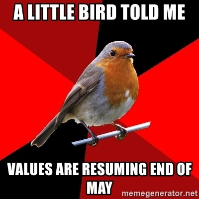 Retail Robin - a little bird told me values are resuming end of may