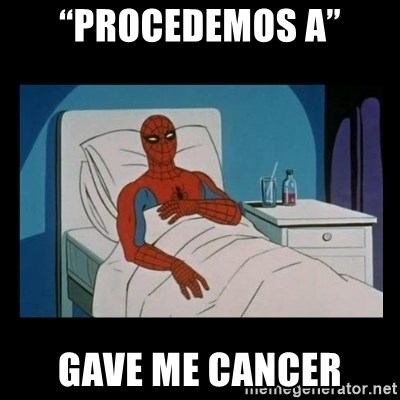 """it gave me cancer - """"Procedemos a"""" Gave me cancer"""