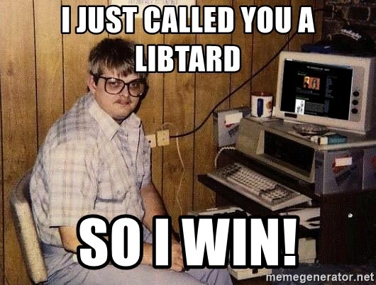 Nerd - I just called you a libtard so i win!