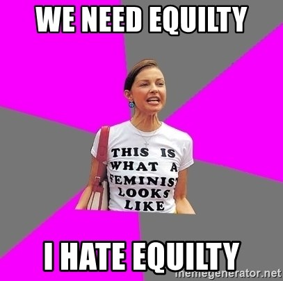 Feminist Cunt - We need equilty  I hate equilty