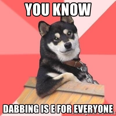 Cool Dog - you know dabbing is e for everyone