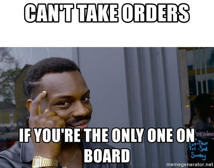 Roll Safe Hungover - Can't take orders If you're the only one on board