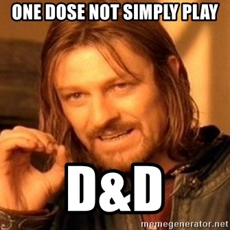 One Does Not Simply - one dose not simply play D&D